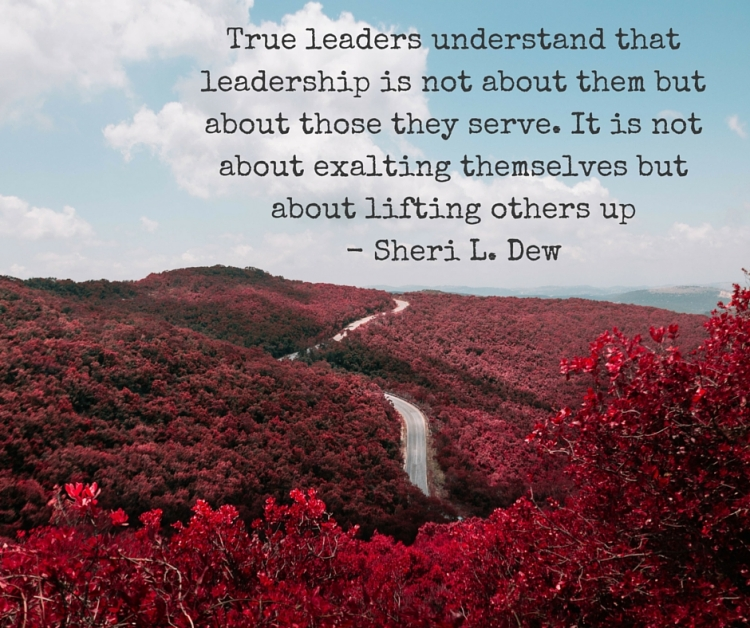 True leaders understand that leadership is not about them but about those they serve